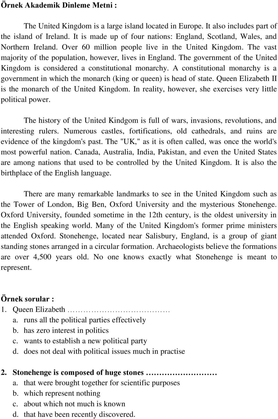 The government of the United Kingdom is considered a constitutional monarchy. A constitutional monarchy is a government in which the monarch (king or queen) is head of state.