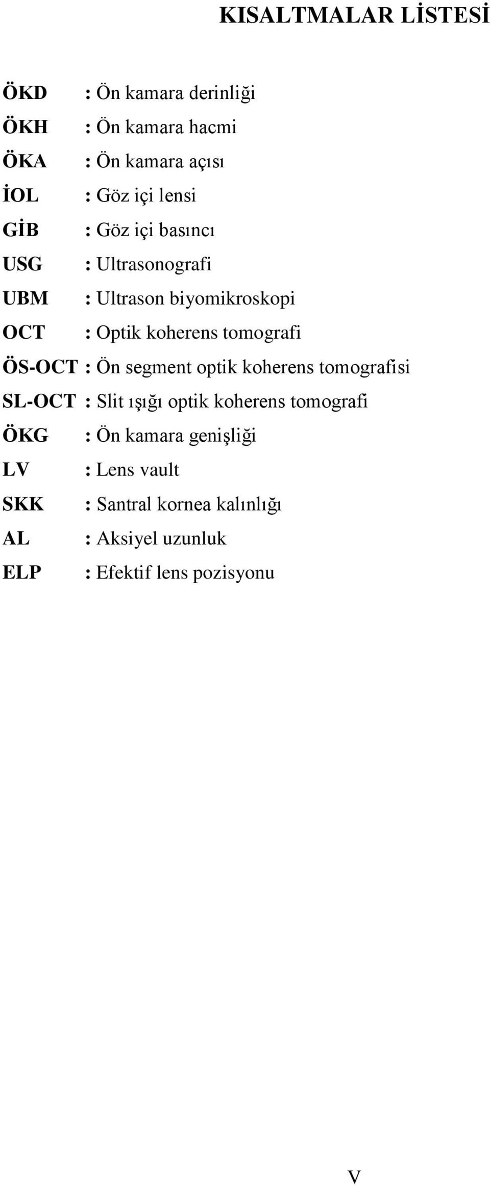 tomografi ÖS-OCT : Ön segment optik koherens tomografisi SL-OCT : Slit ışığı optik koherens tomografi ÖKG :