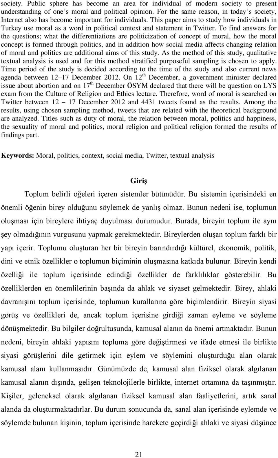 This paper aims to study how individuals in Turkey use moral as a word in political context and statement in Twitter.