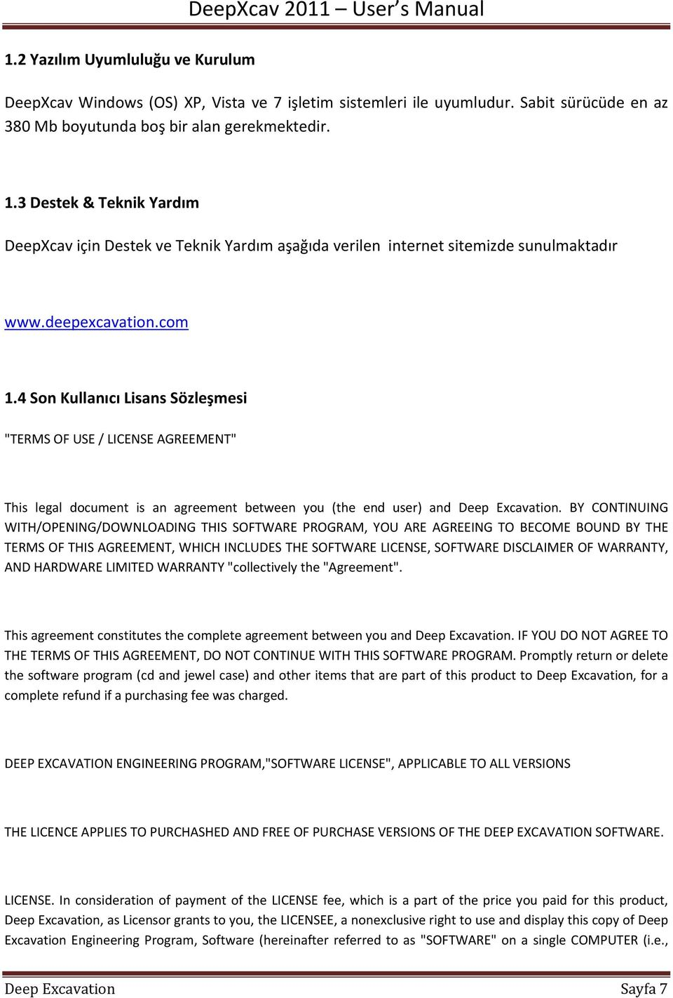 "4 Son Kullanıcı Lisans Sözleşmesi ""TERMS OF USE / LICENSE AGREEMENT"" This legal document is an agreement between you (the end user) and Deep Excavation."