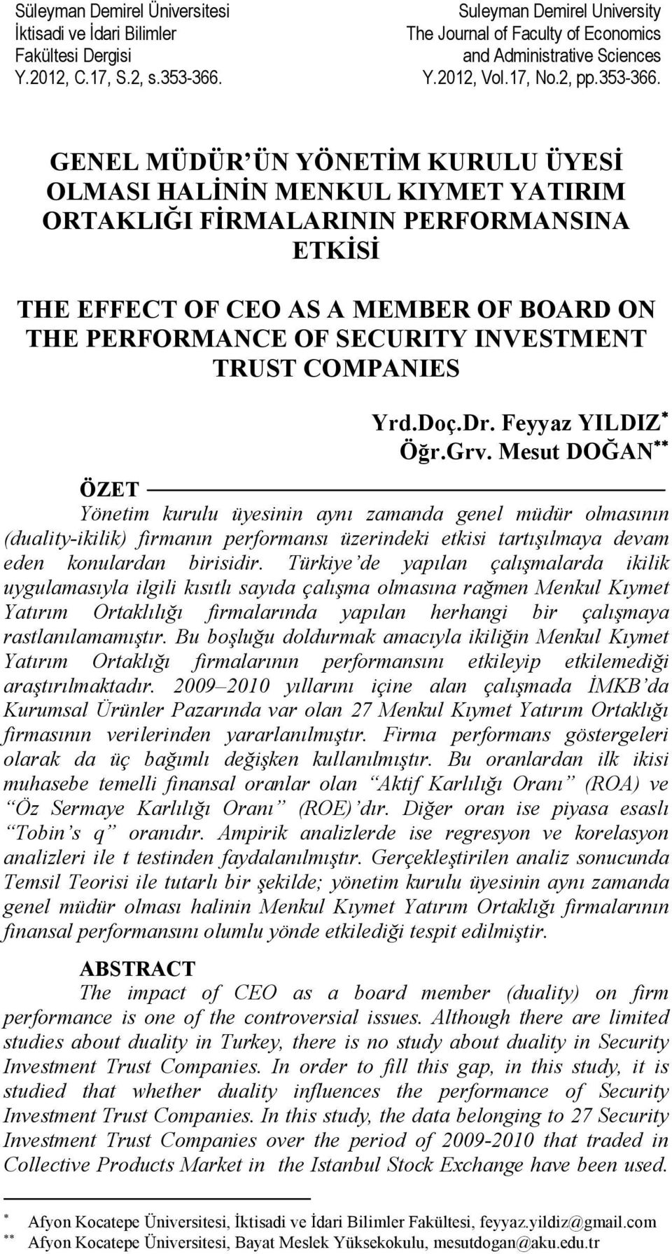 GENEL MÜDÜR ÜN YÖNETİM KURULU ÜYESİ OLMASI HALİNİN MENKUL KIYMET YATIRIM ORTAKLIĞI FİRMALARININ PERFORMANSINA ETKİSİ THE EFFECT OF CEO AS A MEMBER OF BOARD ON THE PERFORMANCE OF SECURITY INVESTMENT