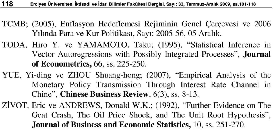 v YMMOTO Tau; (995) Sascal Infrnc n Vcor uorgrssons wh Possbl Ingra Procsss Journal of Economrcs 66 ss. 5-5.