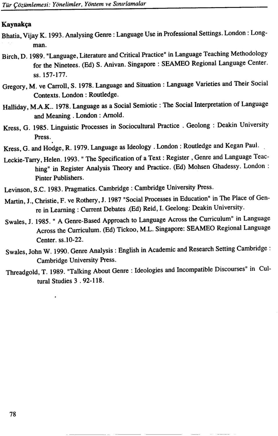 1978. Language and Situation : Language Varieties and Their Social Contexts. London: Routledge. Halliday, MA.K.. 1978.