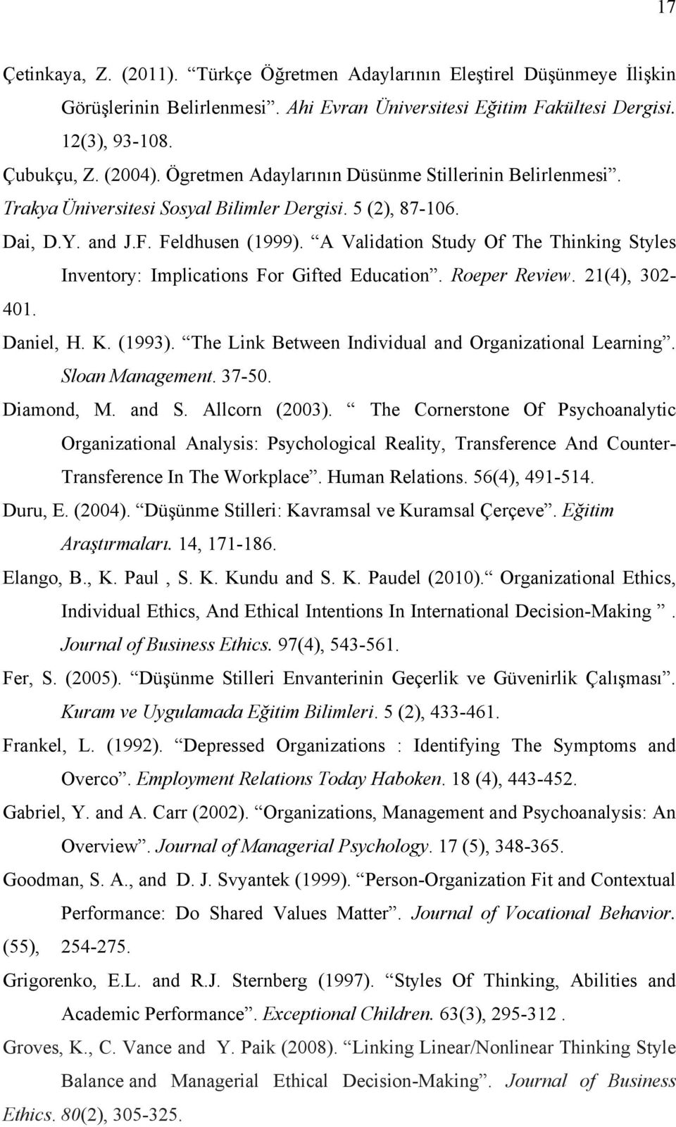 A Validation Study Of The Thinking Styles Inventory: Implications For Gifted Education. Roeper Review. 21(4), 302-401. Daniel, H. K. (1993). The Link Between Individual and Organizational Learning.