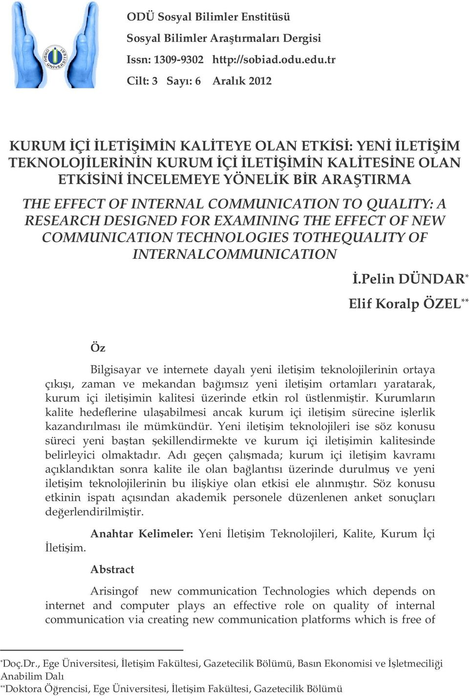 A RESEARCH DESIGNED FOR EXAMINING THE EFFECT OF NEW COMMUNICATION TECHNOLOGIES TOTHEQUALITY OF INTERNALCOMMUNICATION.