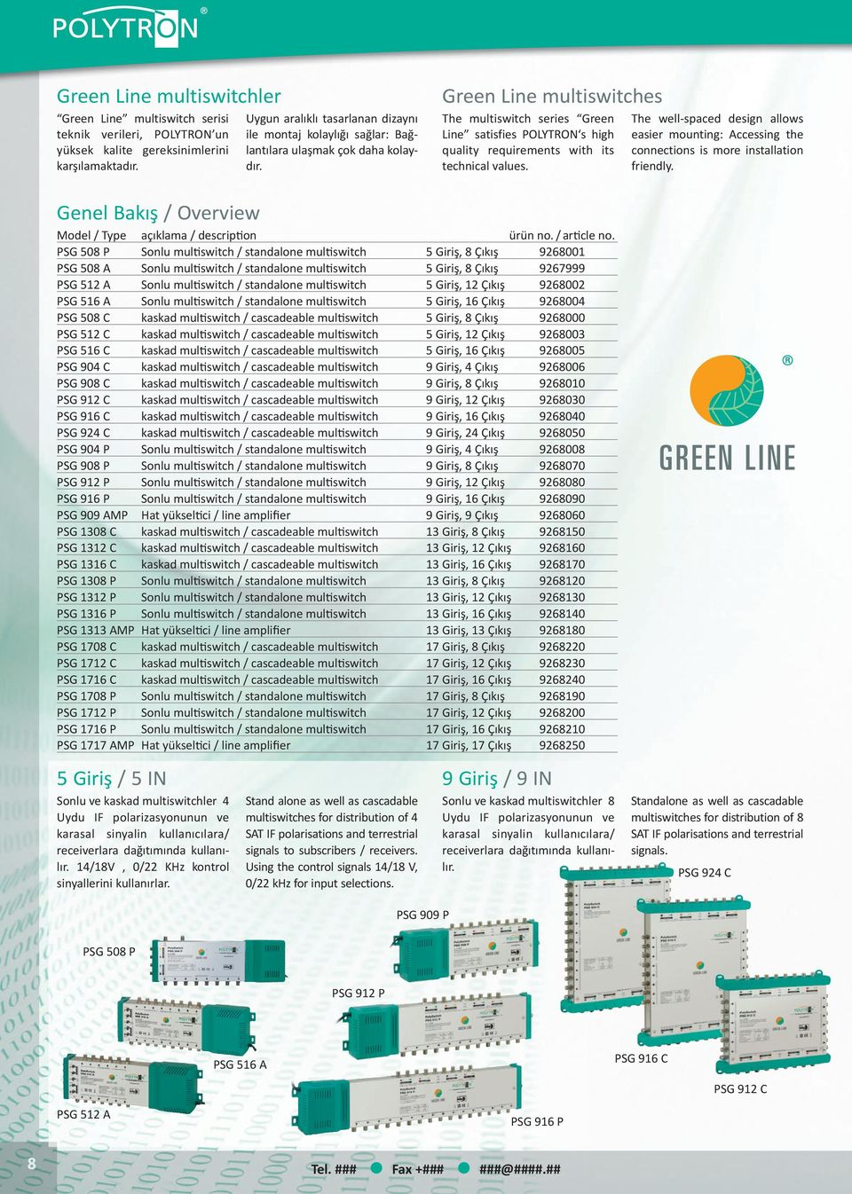 Green Line multiswitches The multiswitch series Green Line satisfies POLYTRON s high quality requirements with its technical values.