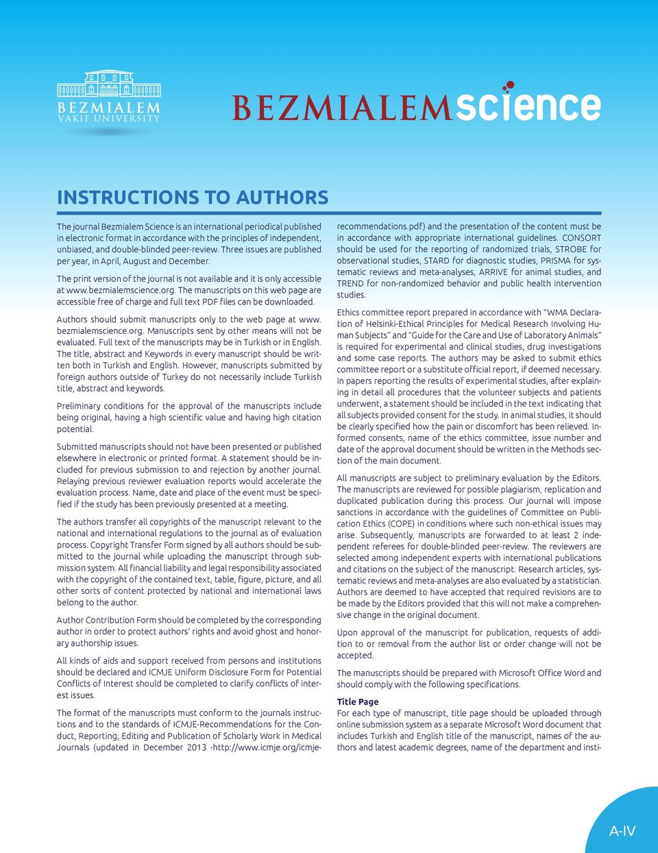 The manuscripts on this web page are accessible free of charge and full text PDF files can be downloaded. Authors should submit manuscripts only to the web page at www. bezmialemscience.org.