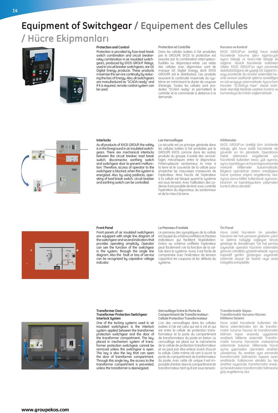 These products maximize the service continuity by reducing the loss of Energy. Also, all switchgears are manufactured as SCADA ready and if it is required, remote control system can be used.