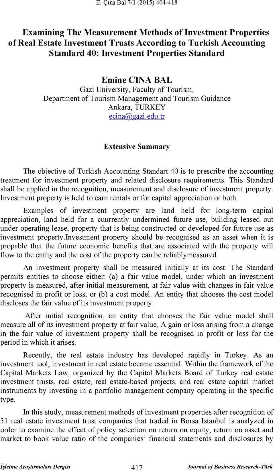 tr Extensive Summary The objective of Turkish Accounting Standart 40 is to prescribe the accounting treatment for investment property and related disclosure requirements.