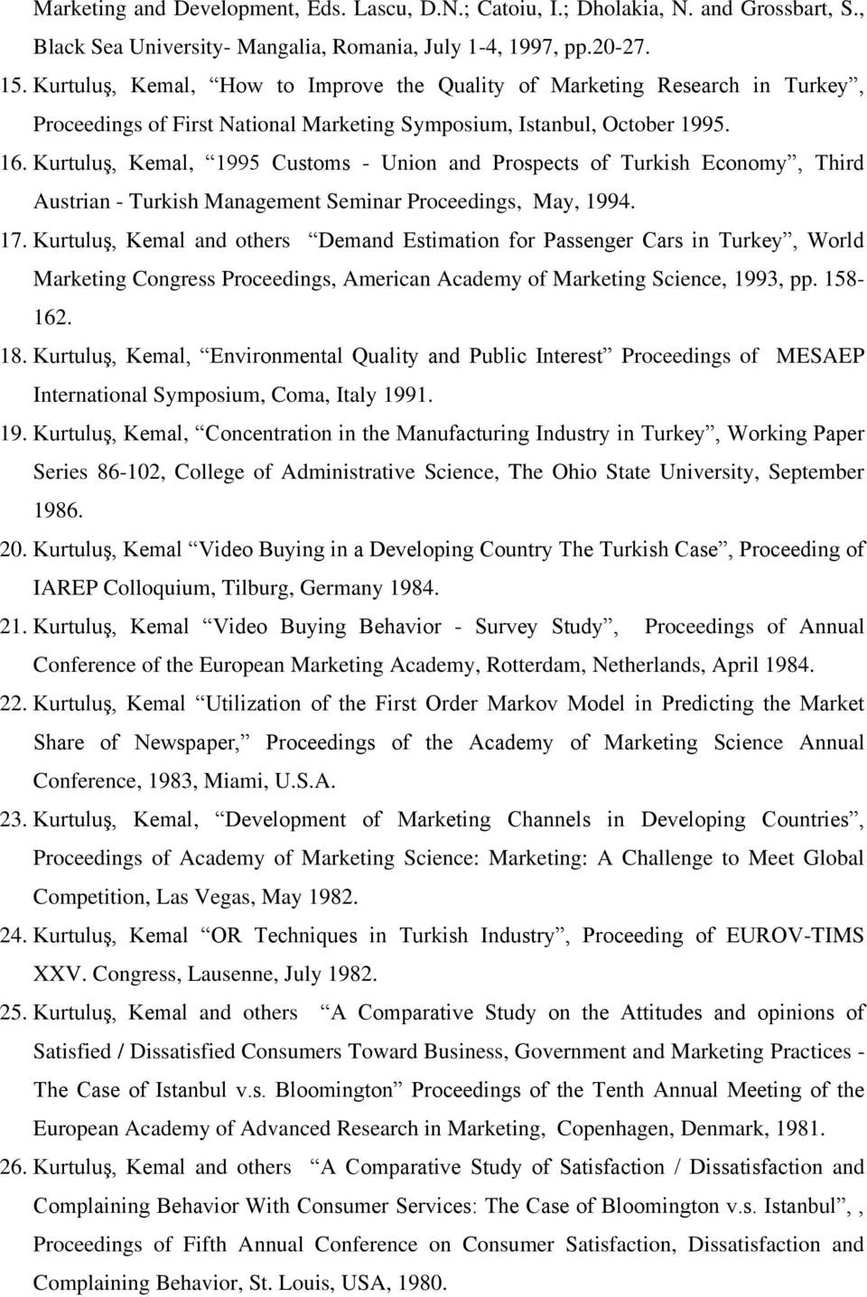 Kurtuluş, Kemal, 1995 Customs - Union and Prospects of Turkish Economy, Third Austrian - Turkish Management Seminar Proceedings, May, 1994. 17.