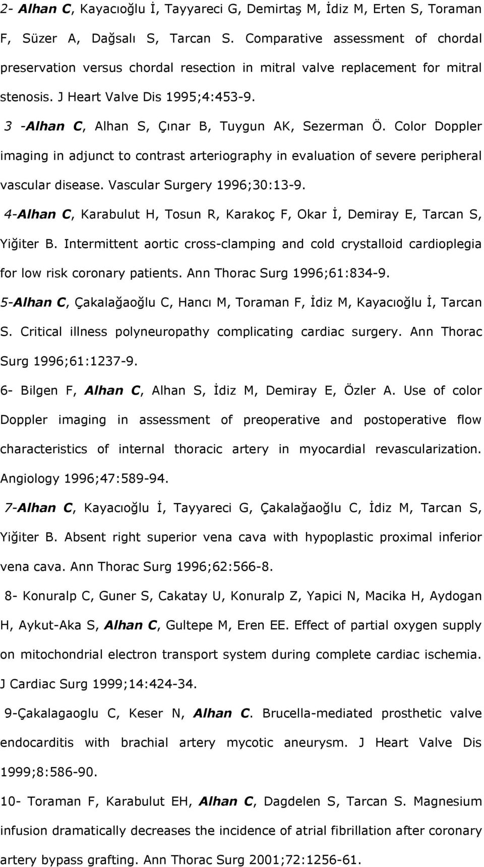 3 -Alhan C, Alhan S, Çınar B, Tuygun AK, Sezerman Ö. Color Doppler imaging in adjunct to contrast arteriography in evaluation of severe peripheral vascular disease. Vascular Surgery 1996;30:13-9.