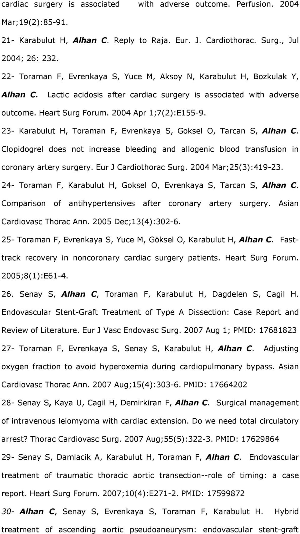23- Karabulut H, Toraman F, Evrenkaya S, Goksel O, Tarcan S, Alhan C. Clopidogrel does not increase bleeding and allogenic blood transfusion in coronary artery surgery. Eur J Cardiothorac Surg.