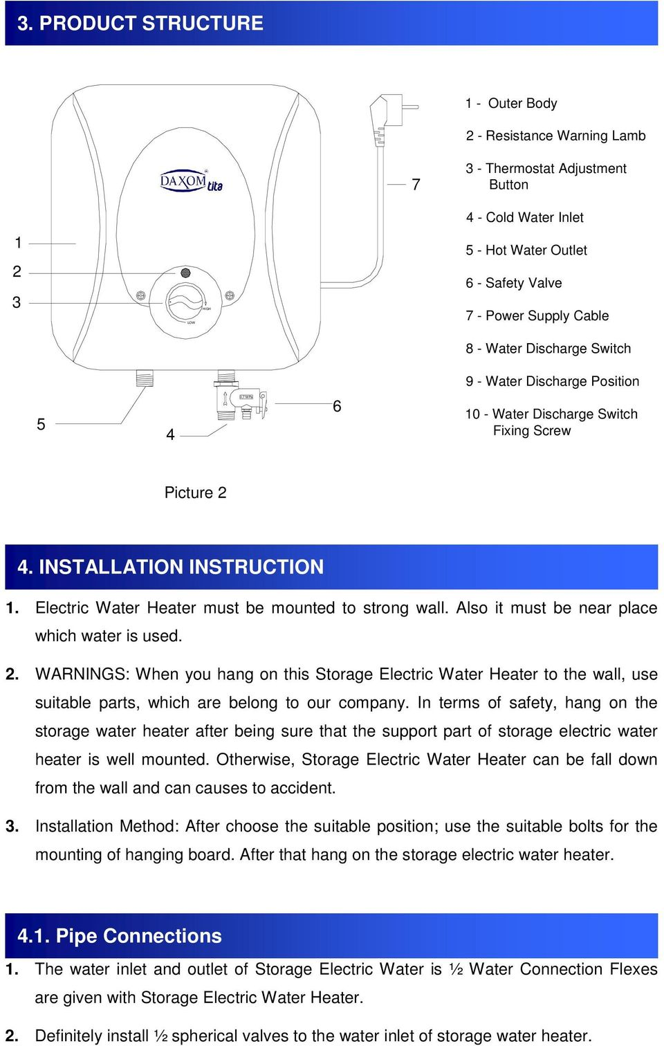 Discharge Switch 9 - Water Discharge Position 5 4 0,7 MPa 6 10 - Water Discharge Switch Fixing Screw Picture 2 4. INSTALLATION INSTRUCTION 1. Electric Water Heater must be mounted to strong wall.