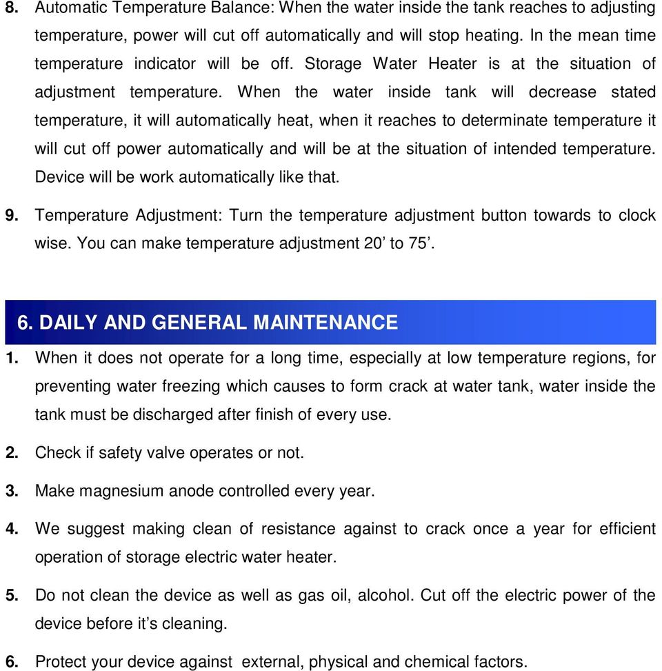 When the water inside tank will decrease stated temperature, it will automatically heat, when it reaches to determinate temperature it will cut off power automatically and will be at the situation of