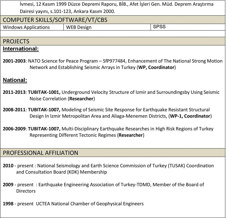 Establishing Seismic Arrays in Turkey (WP, Coordinator) National: 2011-2013: TUBITAK-1001, Underground Velocity Structure of Izmir and Surroundingsby Using Seismic Noise Correlation (Researcher)