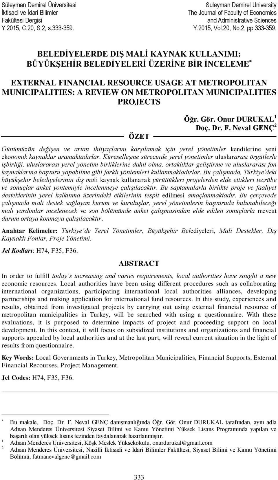 BELEDİYELERDE DIŞ MALİ KAYNAK KULLANIMI: BÜYÜKŞEHİR BELEDİYELERİ ÜZERİNE BİR İNCELEME EXTERNAL FINANCIAL RESOURCE USAGE AT METROPOLITAN MUNICIPALITIES: A REVIEW ON METROPOLITAN MUNICIPALITIES
