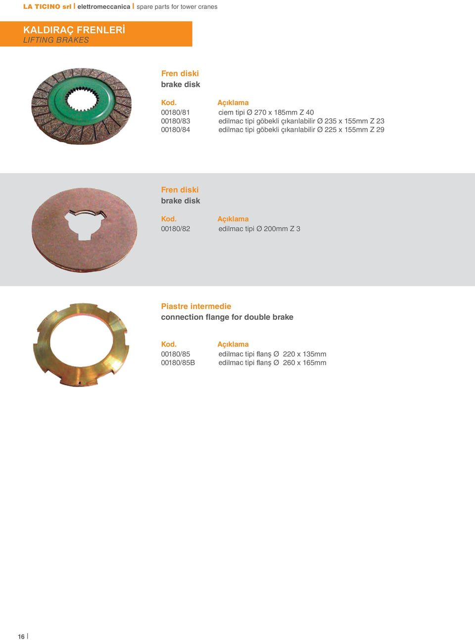 x 155mm Z 29 Fren diski brake disk 00180/82 edilmac tipi Ø 200mm Z 3 Piastre intermedie connection