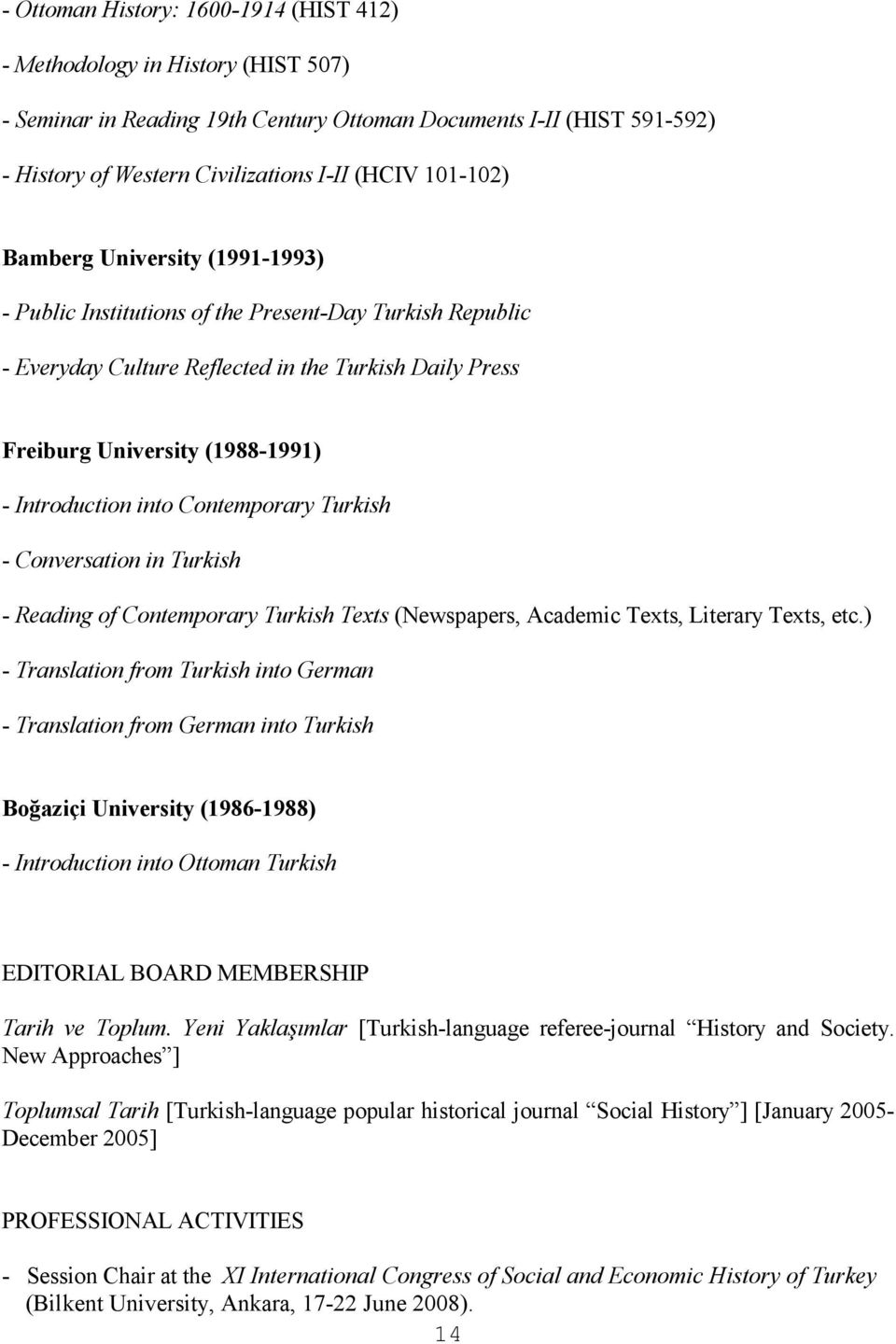 Introduction into Contemporary Turkish - Conversation in Turkish - Reading of Contemporary Turkish Texts (Newspapers, Academic Texts, Literary Texts, etc.