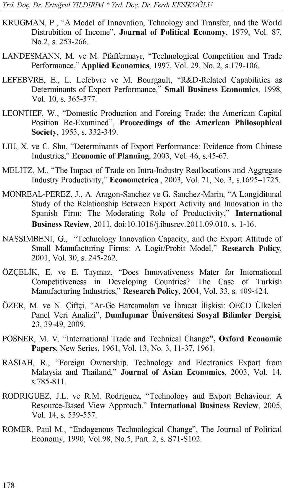 Pfaffermayr, Technological Competition and Trade Performance, Applied Economics, 1997, Vol. 29, No. 2, s.179-106. LEFEBVRE, E., L. Lefebvre ve M.