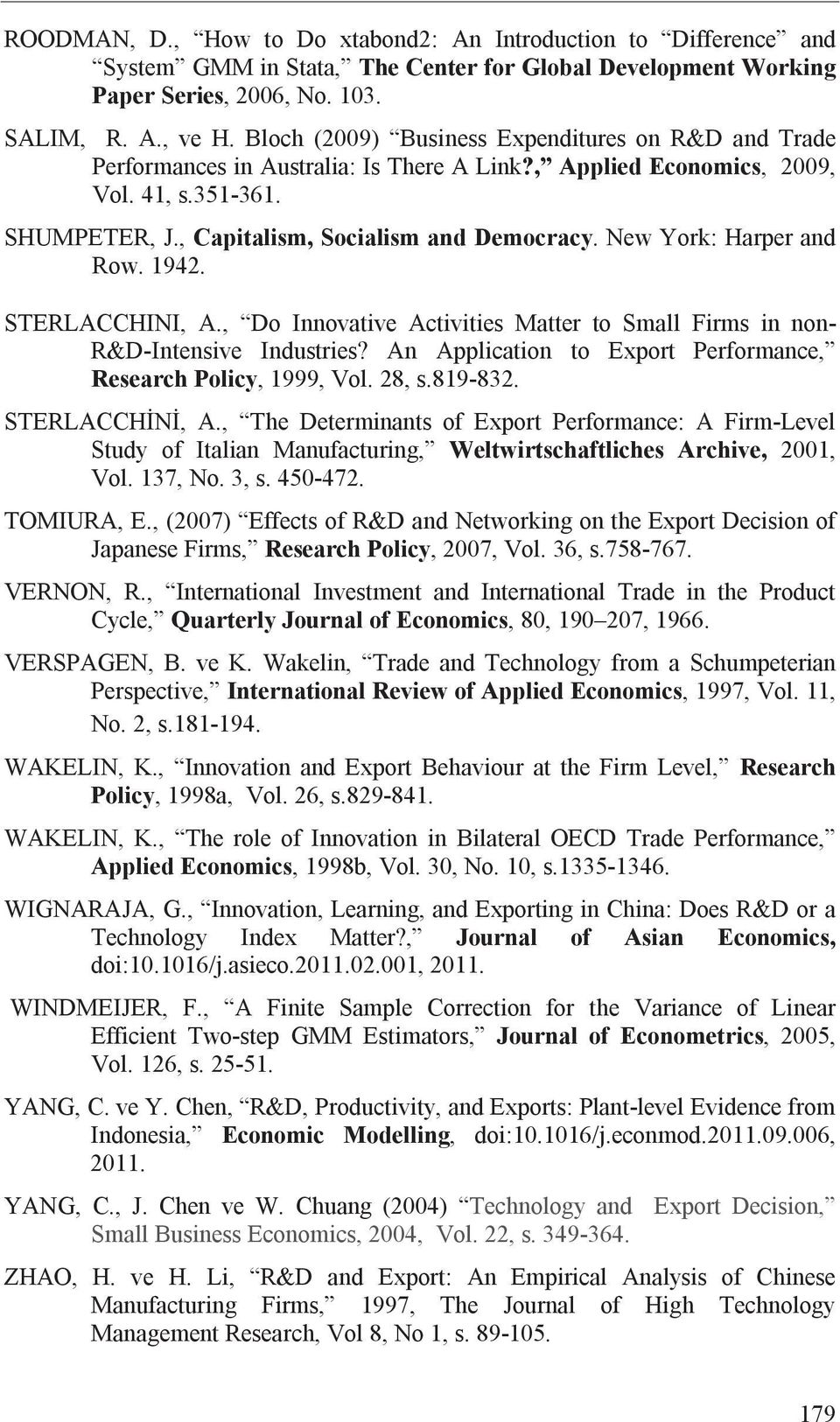 New York: Harper and Row. 1942. STERLACCHINI, A., Do Innovative Activities Matter to Small Firms in non- R&D-Intensive Industries? An Application to Export Performance, Research Policy, 1999, Vol.