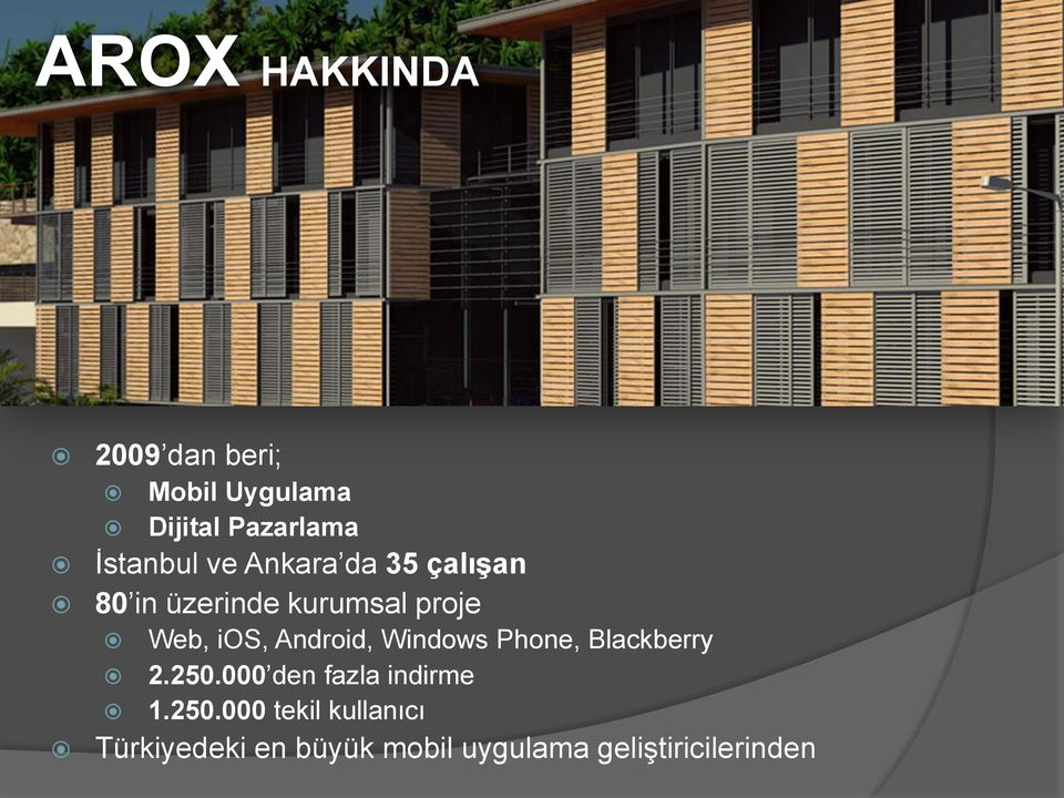 ios, Android, Windows Phone, Blackberry 2.250.000 den fazla indirme 1.