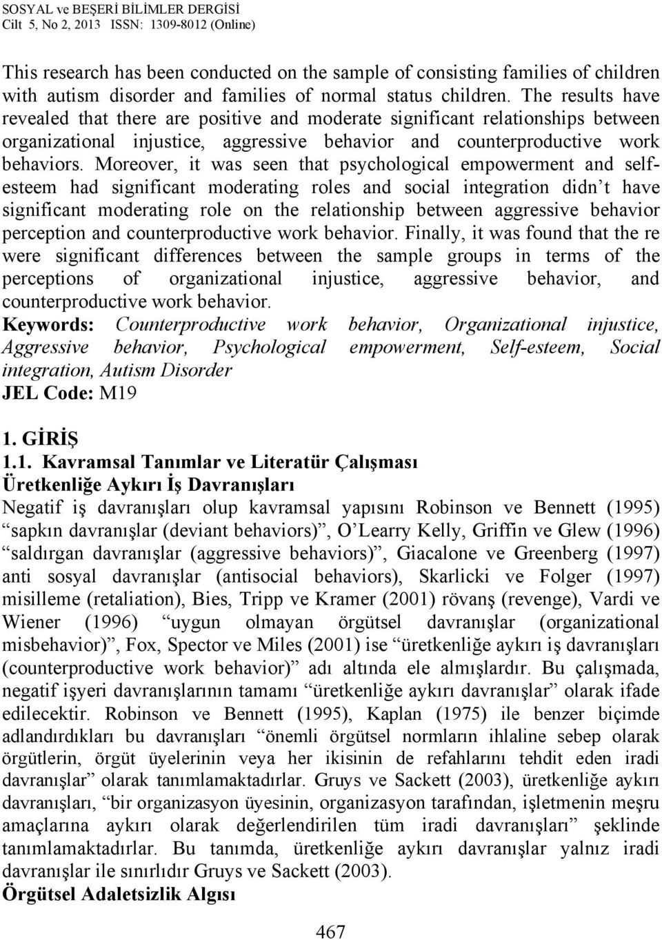 Moreover, it was seen that psychological empowerment and selfesteem had significant moderating roles and social integration didn t have significant moderating role on the relationship between