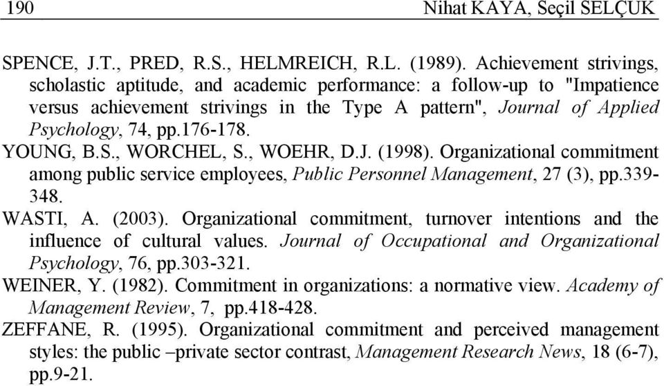 YOUNG, B.S., WORCHEL, S., WOEHR, D.J. (1998). Organizational commitment among public service employees, Public Personnel Management, 27 (3), pp.339-348. WASTI, A. (2003).