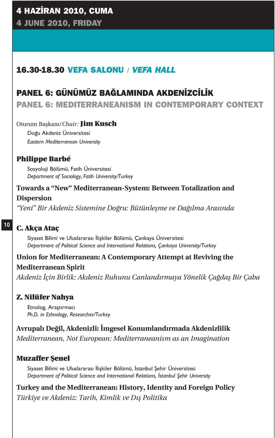 University Philippe Barbé Sosyoloji Bölümü, Fatih Üniversitesi Department of Sociology, Fatih University/Turkey Towards a New Mediterranean-System: Between Totalization and Dispersion Yeni Bir
