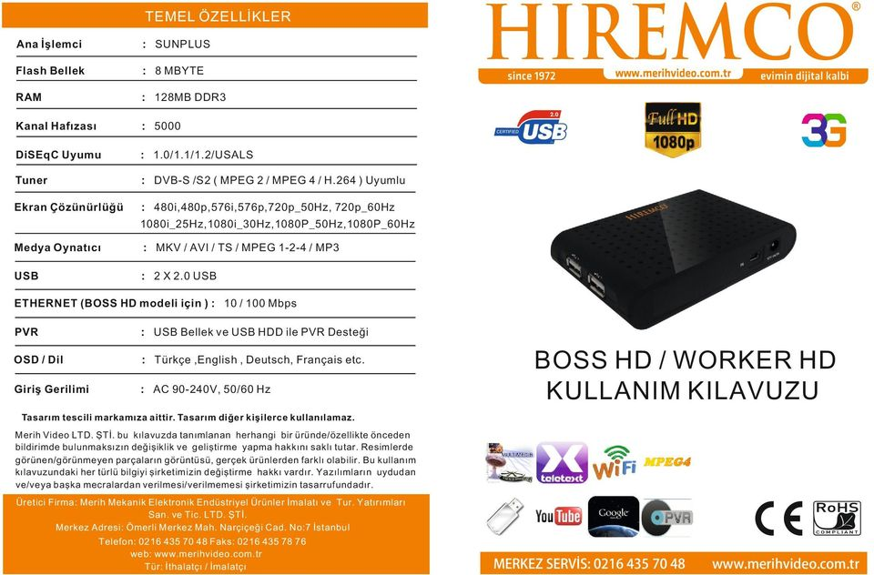 0 USB ETHERNET (BOSS HD modeli için ) : 10 / 100 Mbps PVR : USB Bellek ve USB HDD ile PVR Desteği OSD / Dil : Türkçe,English, Deutsch, Français etc.