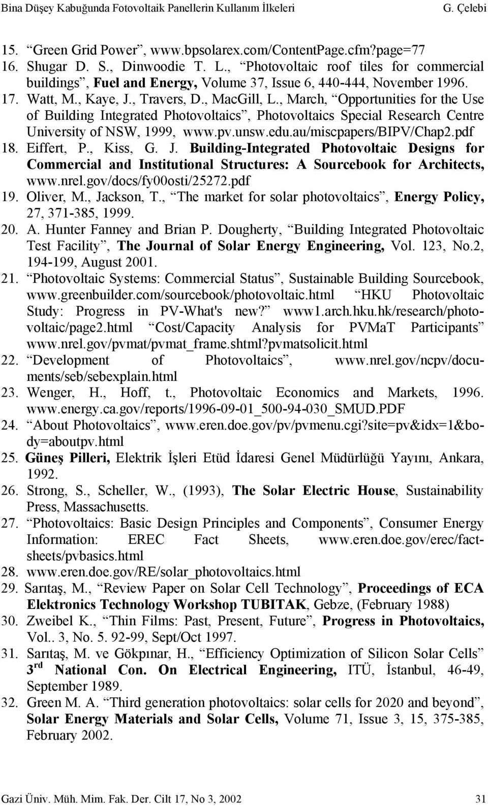 , March, Opportunities for the Use of Building Integrated Photovoltaics, Photovoltaics Special Research Centre University of NSW, 1999, www.pv.unsw.edu.au/miscpapers/bipv/chap2.pdf 18. Eiffert, P.