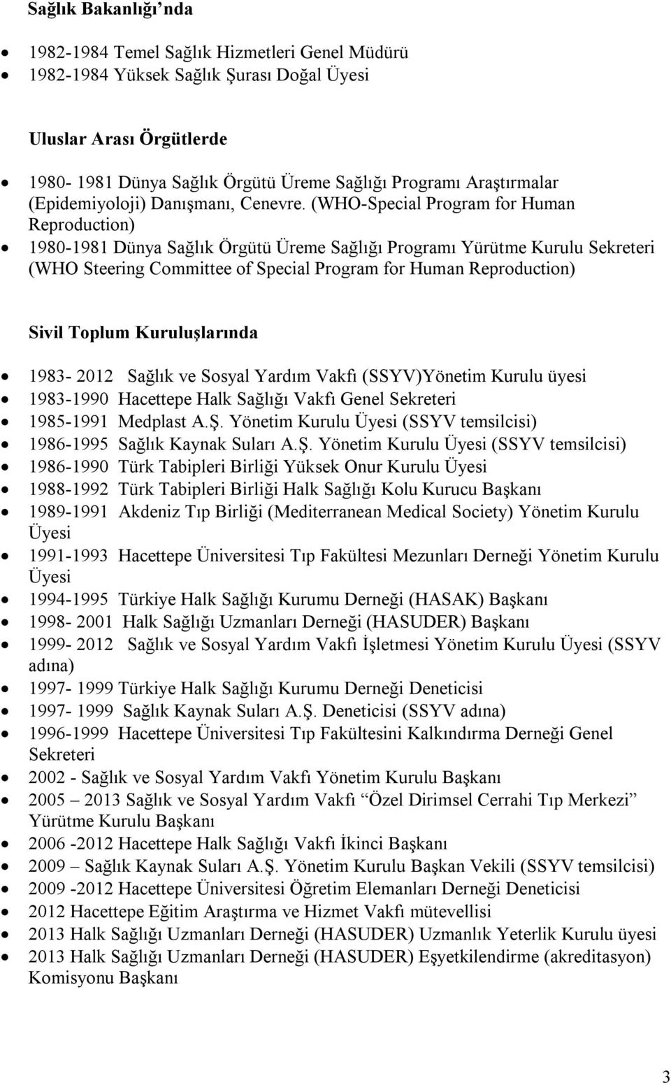 (WHO-Special Program for Human Reproduction) 1980-1981 Dünya Sağlık Örgütü Üreme Sağlığı Programı Yürütme Kurulu Sekreteri (WHO Steering Committee of Special Program for Human Reproduction) Sivil