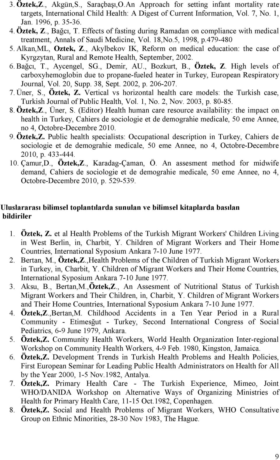 , Akylbekov IK, Reform on medical education: the case of Kyrgzytan, Rural and Remote Health, September, 2002. 6. Bağcı, T., Aycengel, SG., Demir, AU., Bozkurt, B., Öztek, Z.