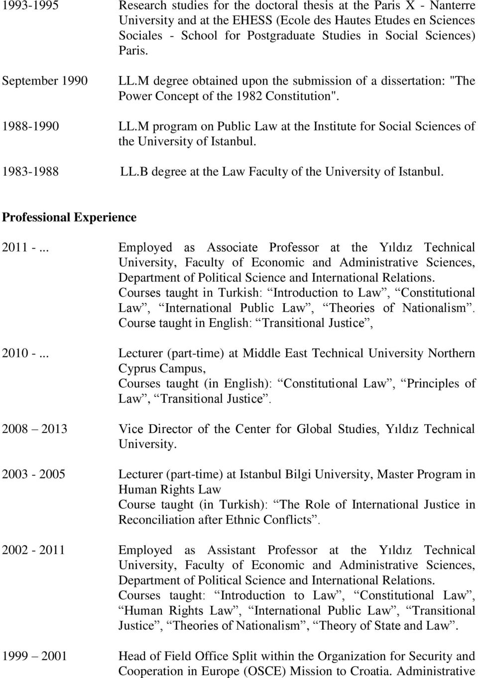 M program on Public Law at the Institute for Social Sciences of the University of Istanbul. 1983-1988 LL.B degree at the Law Faculty of the University of Istanbul. Professional Experience 2011 -.