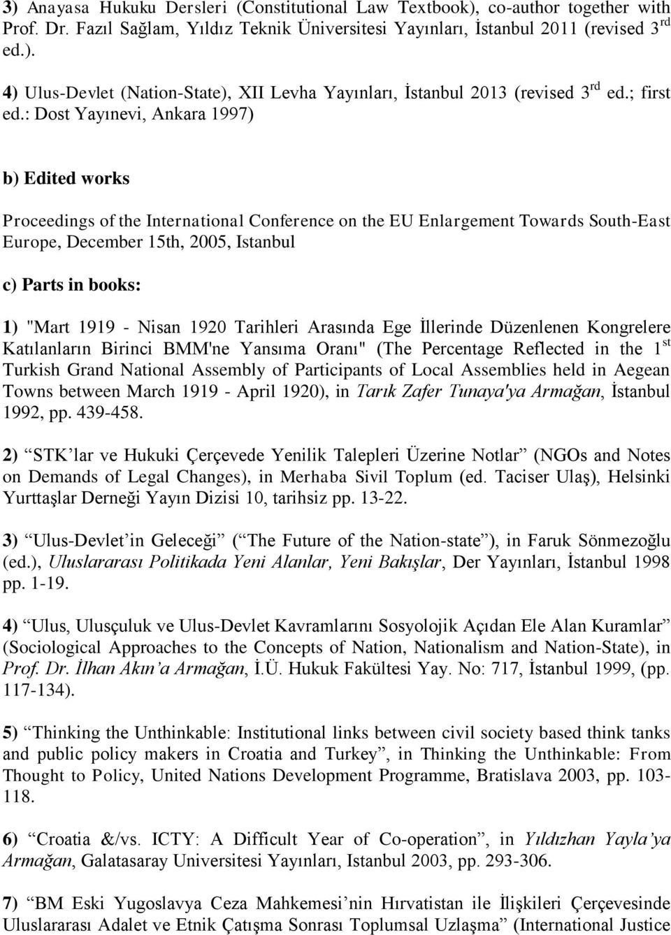 ": Dost Yayınevi, Ankara 1997) b) Edited works Proceedings of the International Conference on the EU Enlargement Towards South-East Europe, December 15th, 2005, Istanbul c) Parts in books: 1) ""Mart"