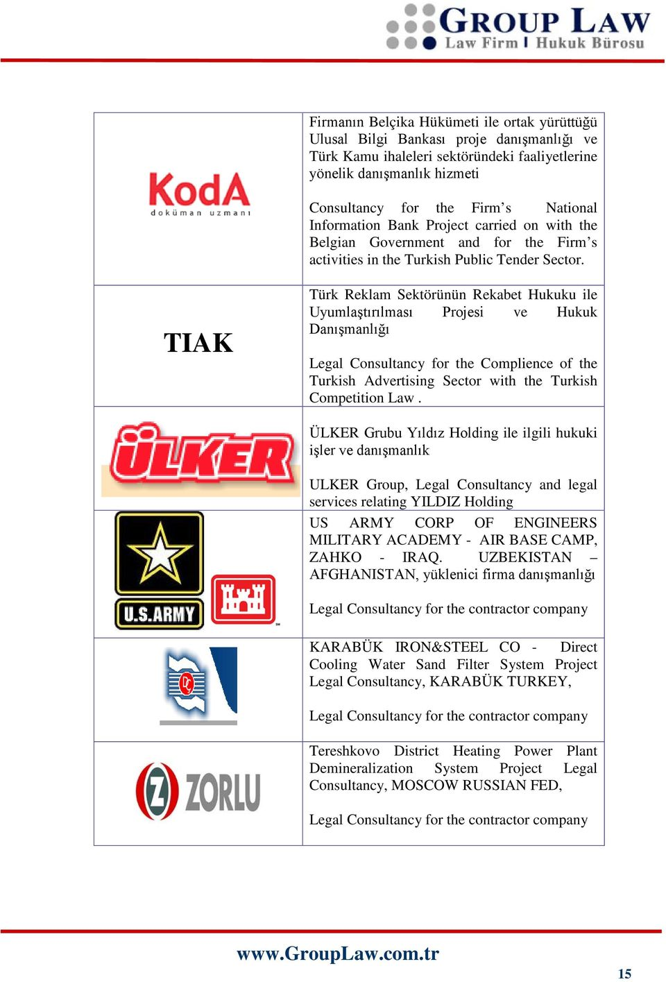 TIAK Türk Reklam Sektörünün Rekabet Hukuku ile Uyumlaştırılması Projesi ve Hukuk Danışmanlığı Legal Consultancy for the Complience of the Turkish Advertising Sector with the Turkish Competition Law.