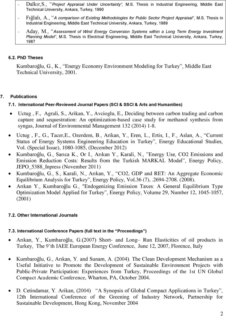 , Assessment of Wind Energy Conversion Systems within a Long Term Energy Investment Planning Model, M.S. Thesis in Electrical Engineering, Middle East Technical University, Ankara, Turkey, 1987 6.2.