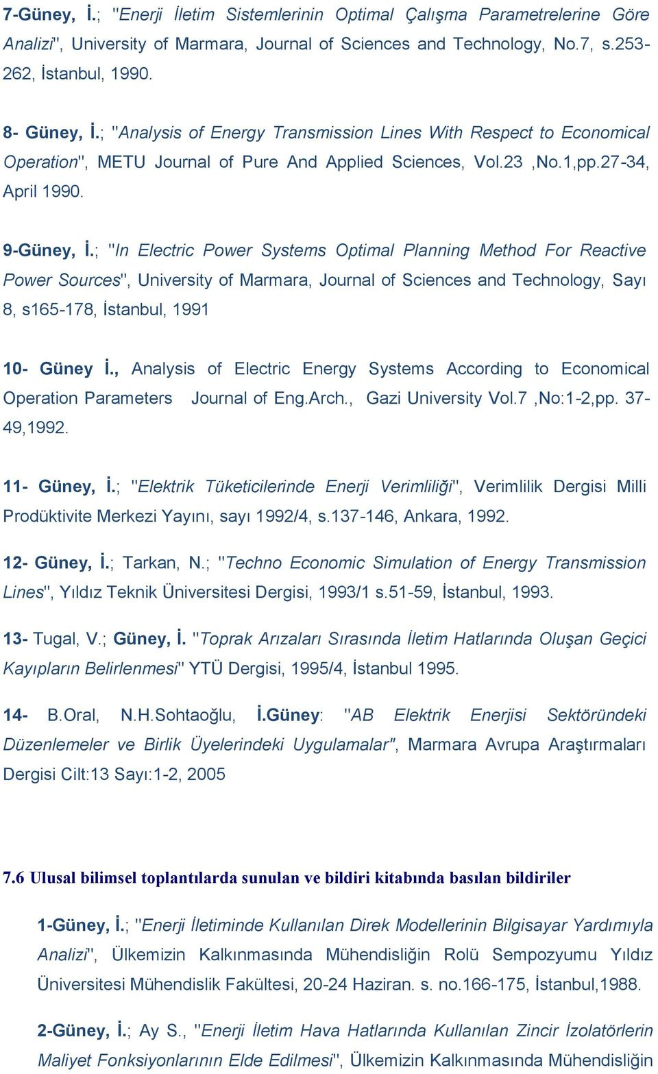 "; ""In Electric Power Systems Optimal Planning Method For Reactive Power Sources"", University of Marmara, Journal of Sciences and Technology, Sayı 8, s165-178, İstanbul, 1991 10- Güney İ."