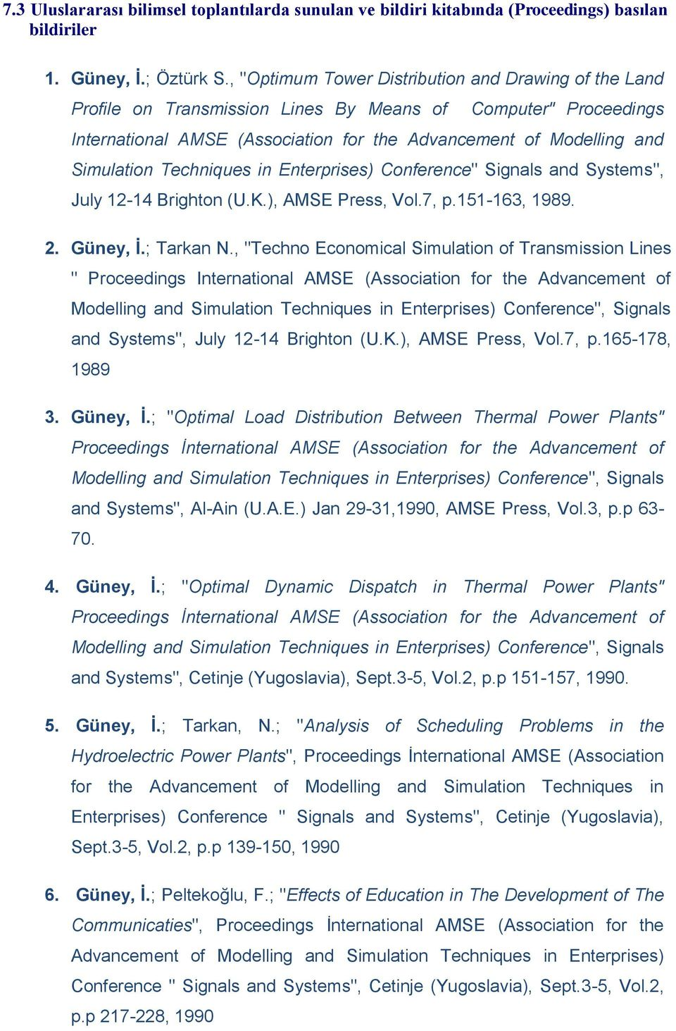 "Techniques in Enterprises) Conference"" Signals and Systems"", July 12-14 Brighton (U.K.), AMSE Press, Vol.7, p.151-163, 1989. 2. Güney, İ.; Tarkan N."