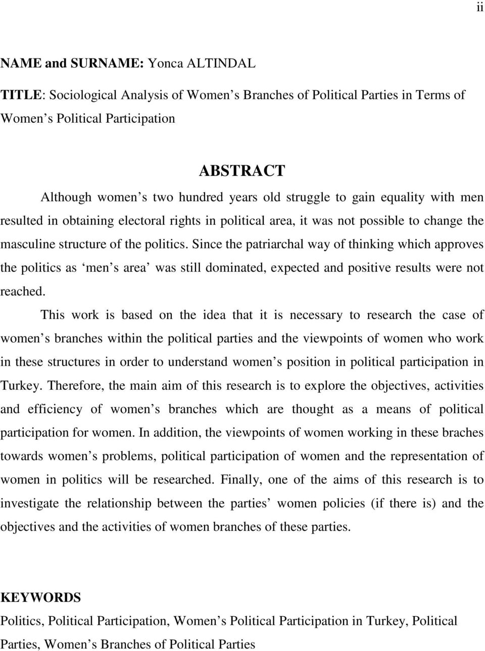 Since the patriarchal way of thinking which approves the politics as men s area was still dominated, expected and positive results were not reached.
