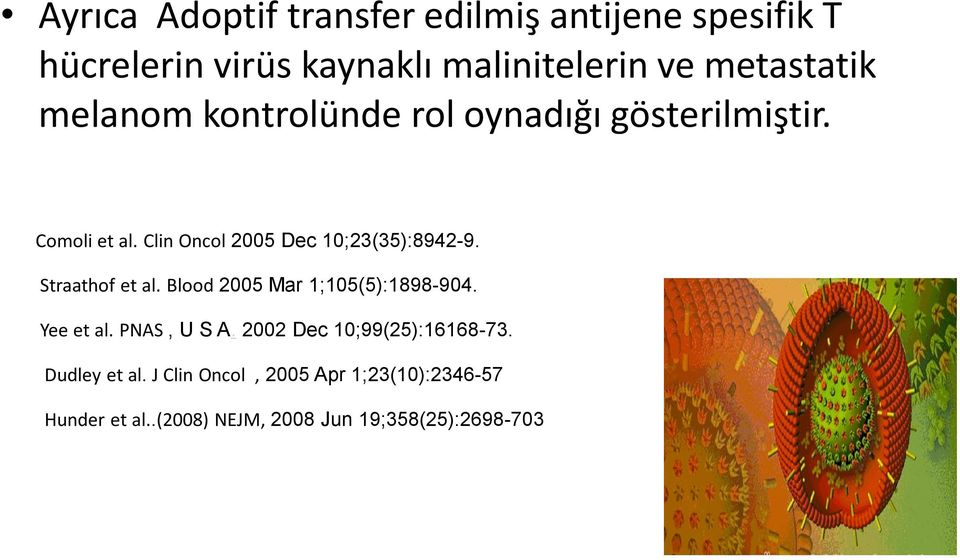 Clin Oncol 2005 Dec 10;23(35):8942-9. Straathof et al. Blood 2005 Mar 1;105(5):1898-904. Yee et al.