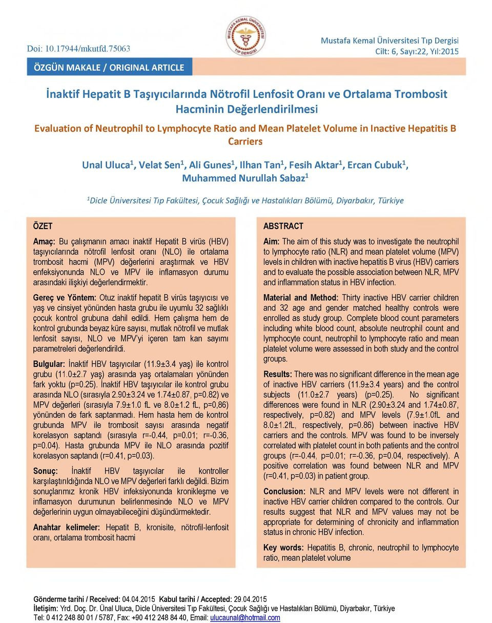 Değerlendirilmesi Evaluation of Neutrophil to Lym phocyte Ratio and Mean Platelet Volum e in Inactive Hepatitis B Carriers Unal Uluca1, Velat Sen1, Ali Gunes1, Ilhan Tan1, Fesih A ktar1, Ercan