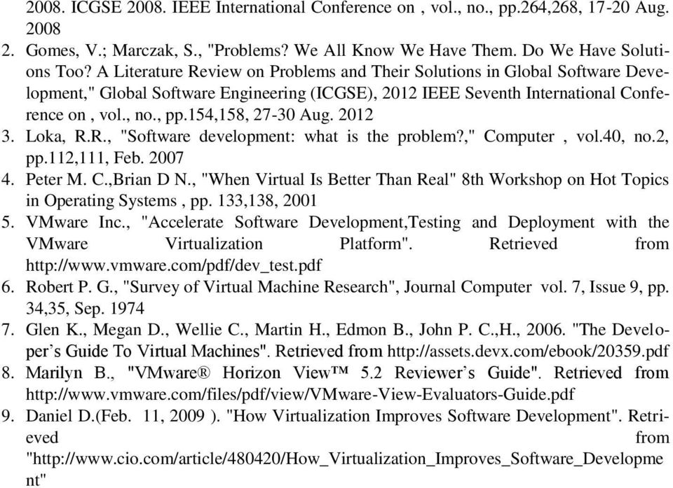 "154,158, 27-30 Aug. 2012 3. Loka, R.R., ""Software development: what is the problem?,"" Computer, vol.40, no.2, pp.112,111, Feb. 2007 4. Peter M. C.,Brian D N."