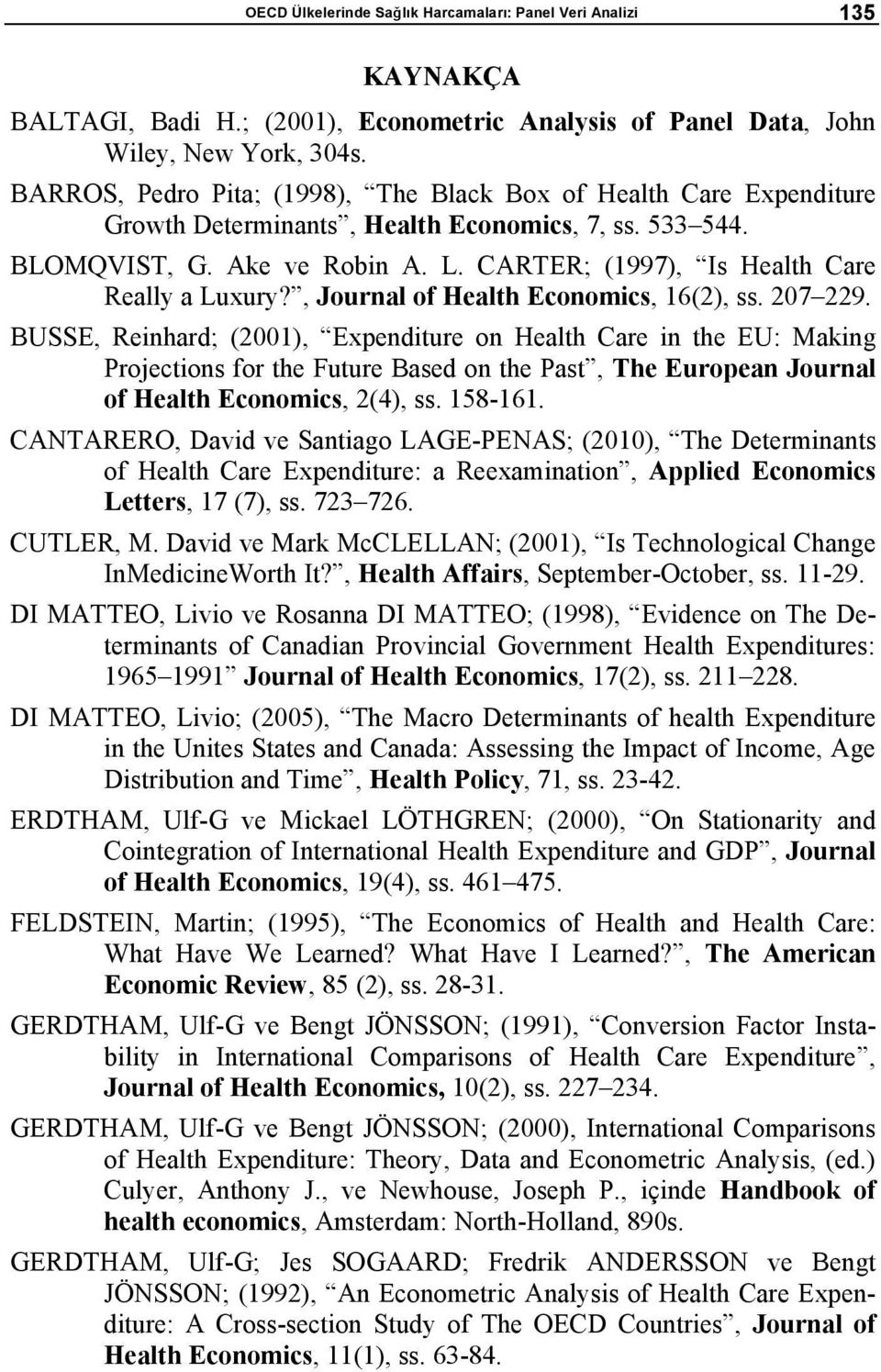 CARTER; (1997), Is Health Care Really a Luxury?, Journal of Health Economics, 16(2), ss. 207229.