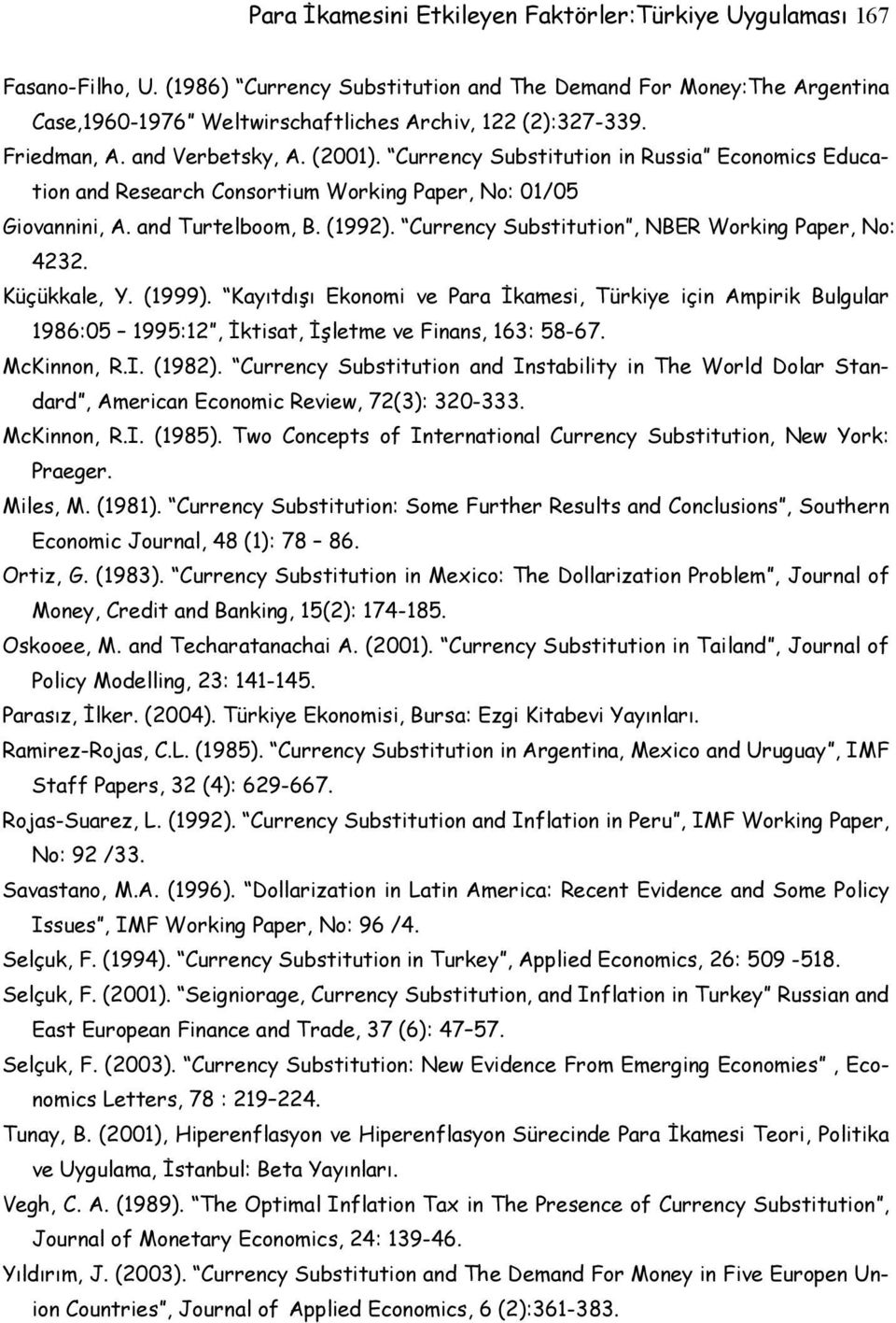 Currency Substitution in Russia Economics Education and Research Consortium Working Paper, No: 01/05 Giovannini, A. and Turtelboom, B. (1992). Currency Substitution, NBER Working Paper, No: 4232.