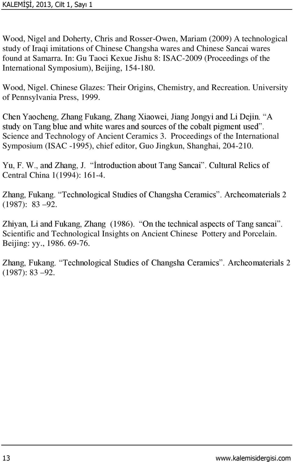 University of Pennsylvania Press, 1999. Chen Yaocheng, Zhang Fukang, Zhang Xiaowei, Jiang Jongyi and Li Dejin. A study on Tang blue and white wares and sources of the cobalt pigment used.