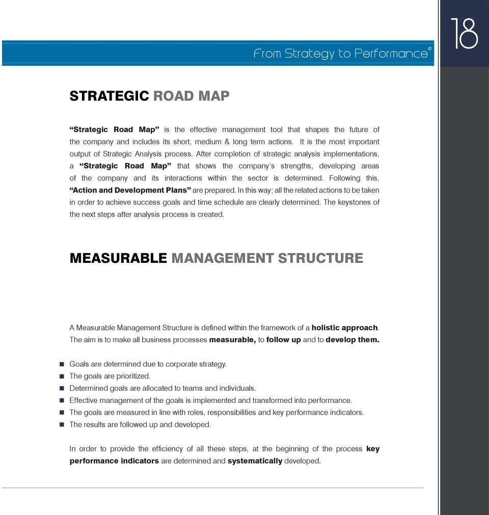 After completion of strategic analysis implementations, a Strategic Road Map that shows the company s strengths, developing areas of the company and its interactions within the sector is determined.