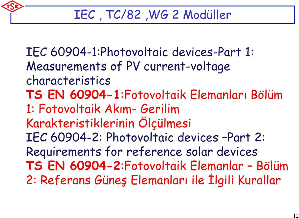 Gerilim Karakteristiklerinin Ölçülmesi IEC 60904-2: Photovoltaic devices Part 2: Requirements for