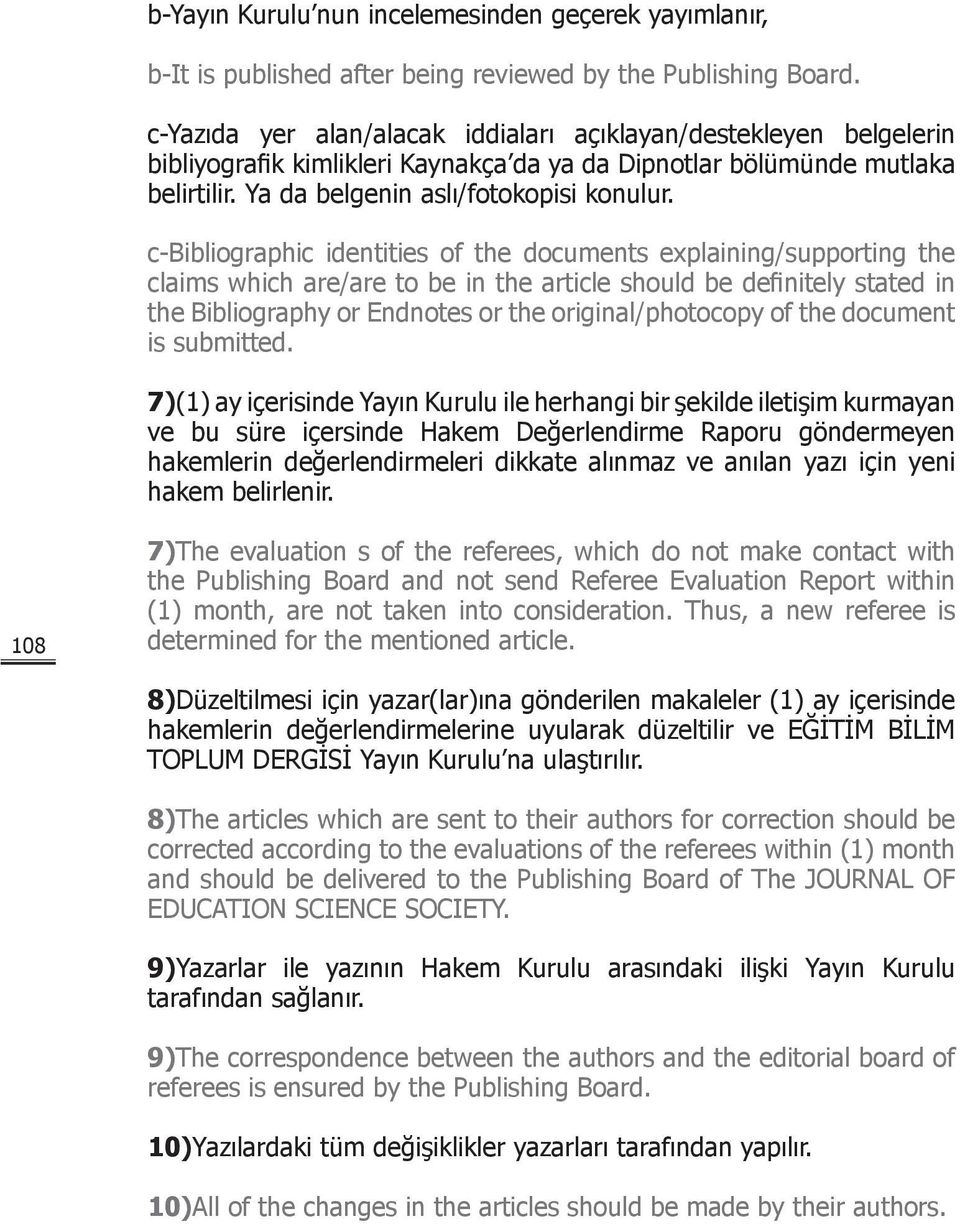 c-bibliographic identities of the documents explaining/supporting the claims which are/are to be in the article should be definitely stated in the Bibliography or Endnotes or the original/photocopy