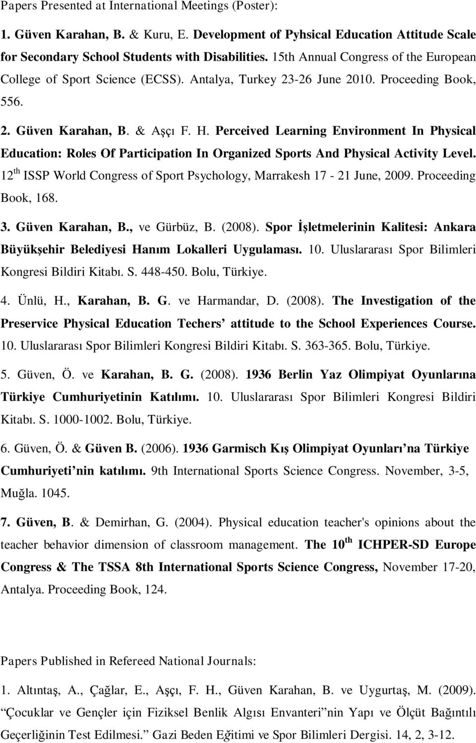 Perceived Learning Environment In Physical Education: Roles Of Participation In Organized Sports And Physical Activity Level. 12 th ISSP World Congress of Sport Psychology, Marrakesh 17-21 June, 2009.