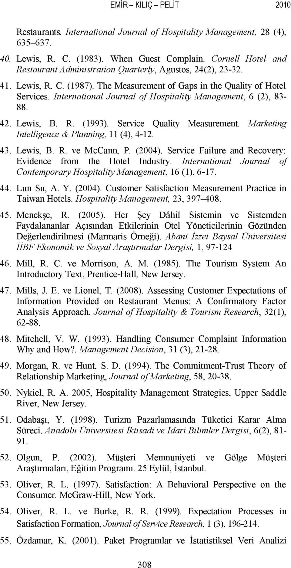 International Journal of Hospitality Management, 6 (2), 83-88. 42. Lewis, B. R. (1993). Service Quality Measurement. Marketing Intelligence & Planning, 11 (4), 4-12. 43. Lewis, B. R. ve McCann, P.